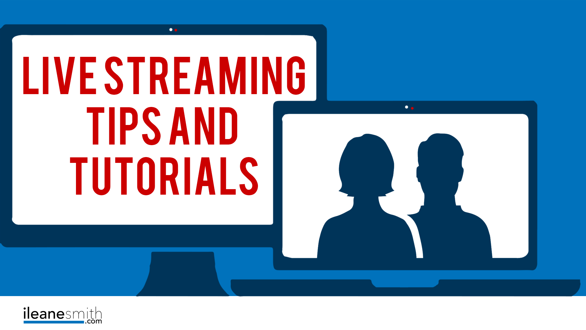 The Ultimate Beginners Guide to Live Streaming - Ileane Smith